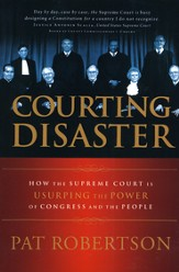 Courting Disaster: How the Supreme Court is Usurping the Power of Congress and the People - eBook