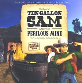 Heroes of the Promise Series #2: The Legend of Ten-Gallon  Sam and the Perilous Mine