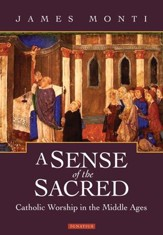 A Sense of the Sacred: Catholic Worship in the Middle Ages