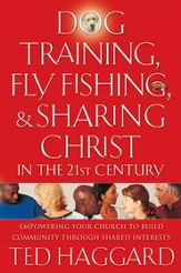 Dog Training, Fly Fishing, and Sharing Christ in the 21st Century: Empowering Your Church to Build Community Through Shared Interests - eBook