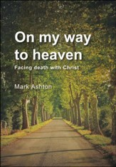 On My Way to Heaven: Facing Death with Christ