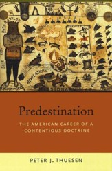 Predestination: The American Career of a Contentious Doctrine [Hardcover]