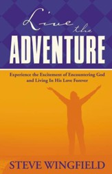 Live the Adventure: Experience the Excitement of Encountering God and Living in His Love Forever - eBook