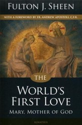 The World's First Love: Mary, Mother of God, 2nd Edition