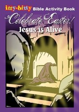 Celebrate Easter! Jesus Is Alive, itty-bitty Bible Activity Book