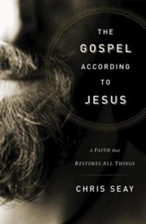 The Gospel According to Jesus: A Faith that Restores All Things - eBook