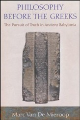 Philosophy Before the Greeks: The Pursuit of Truth in Ancient Babylonia [Paperback]