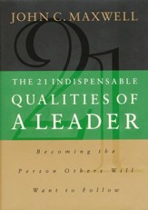 The 21 Indispensable Qualities of a Leader: Becoming the Person Others Will Want to Follow - eBook