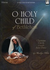 O Holy Child of Bethlehem: Christmas Carols Arranged for Solo Piano