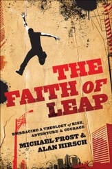 Faith of Leap, The: Embracing a Theology of Risk, Adventure & Courage - eBook