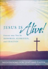 Jesus Is Alive! Meditations for Lent & Easter Devotional