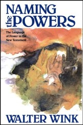 Naming the Powers The Language of Power in the New Testament