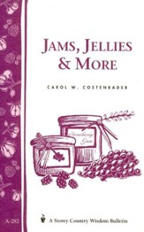 Jams, Jellies & More (Storey's Country Wisdom Bulletin A-282)