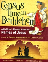 Census Time In Bethlehem: A Children's Musical About  the Names of Jesus