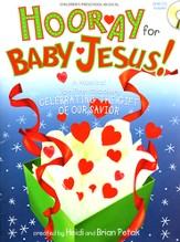 Hooray for Baby Jesus!: A Musical for Preschoolers Celebrating the Gift of Our Savior
