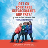 Get on Your Knee Replacements and Pray!: If You're Not Dead, You're Not Done, Unabridged Audiobook on CD