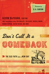Don't Call It a Comeback (Foreword by D. A. Carson): The Old Faith for a New Day - eBook