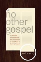 No Other Gospel: 31 Reasons from Galatians Why Justification by Faith Alone Is the Only Gospel - eBook