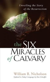 The Six Miracles of Calvary: Unveiling the Story of the Resurrection - eBook