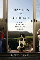 Prayers for Prodigals: 90 Days of Prayer for Your Child - eBook