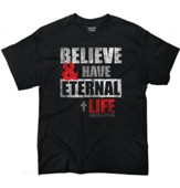 Believe and Have Eternal Life Shirt, Black, X-Large