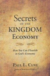 Secrets of the Kingdom Economy; How You Can Flourish in God's Economy