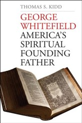George Whitefield: America's Spiritual Founding Father [Hardcover]