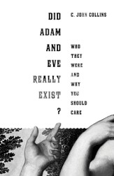 Did Adam and Eve Really Exist?: Who They Were and Why You Should Care - eBook