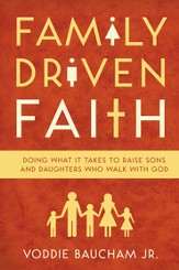 Family Driven Faith (Paperback Edition with Study Questions ): Doing What It Takes to Raise Sons and Daughters Who Walk with God - eBook