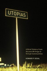 Utopias: A Brief History from Ancient Writings to Virtual Communities [Hardcover]