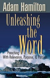 Unleashing the Word: Preaching With Relevance, Purpose, and Passion - eBook