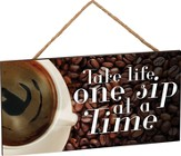 Take Life One Sip At A Time Plaque
