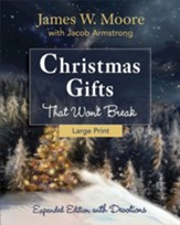 Christmas Gifts That Won't Break - Expanded Edition with Devotions [Large Print]