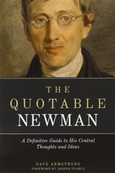 The Quotable Newman: A Definitive Guide to His Central Thoughts and Ideas