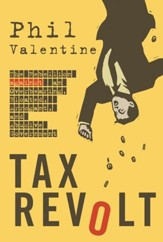 Tax Revolt: The Rebellion Against an Overbearing, Bloated, Arrogant, and Abusive Government - eBook