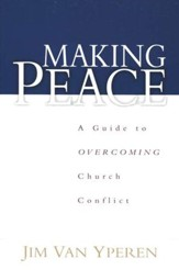 Making Peace: A Guide to Overcoming Church Conflict