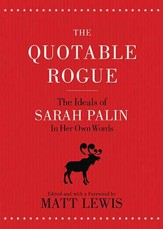 The Quotable Rogue: The Ideals of Sarah Palin in Her Own Words - eBook