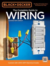 Black & Decker Complete Guide to  Wiring, 6th Edition: Current with 2014-2017 Electrical Codes