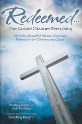 Redeemed...The Gospel Changes Everything: An Easter of Passion, Power and Redemption for Contemporary Choir
