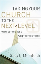 Taking Your Church to the Next Level: What Got You Here Won't Get You There - eBook