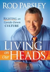 Living On Our Heads: Righting an Upside-Down Culture - eBook