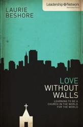 Love Without Walls: Love Without Walls: Learning to Be a Church In the World For the World - eBook