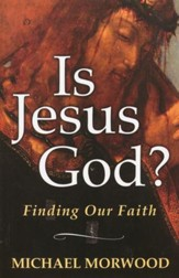 Is Jesus God?  Finding Our Faith