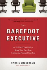 The Barefoot Executive: The Ultimate Guide for Being Your Own Boss and Achieving Financial Freedom - eBook