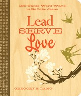 Lead Serve Love: 100 Three Word Ways to Live Like Jesus