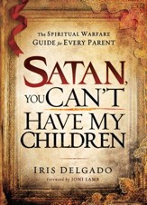 Satan, You Can't Have My Children: The spiritual warfare guide for every parent - eBook