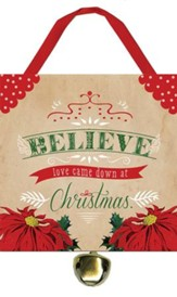 Believe Love Came Down, Ornament with Bell