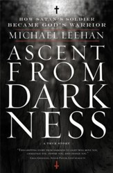 Ascent from Darkness: How Satan's Soldier Became God's Warrior - eBook