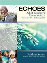 Echoes Adult Comprehensive Bible Study Teacher's Commentary, Winter 2017-18