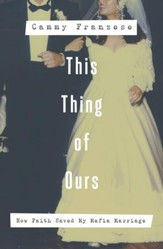 This Thing of Ours: How Faith Saved My Mafia Marriage - eBook
